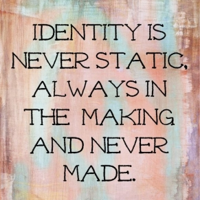 Identity-Is-Never-Static-Always-MIn-The-Making-And-Never-Made